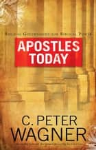 Apostles Today ebook by C. Peter Wagner