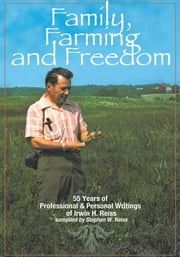 Family, Farming and Freedom - Fifty-five Years of Writings by Irv Reiss ebook by Stephen W. Reiss