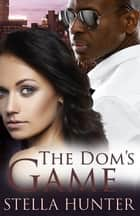 The Dom's Game ebook by Stella Hunter