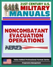 21st Century U.S. Military Manuals: Noncombatant Evacuation Operations (FM 90-29) Security, Logistics, Psychological (Value-Added Professional Format Series) ebook by Progressive Management