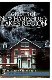 Ghosts of New Hampshire's Lakes Region ebook by Katie Boyd,Beckah Boyd