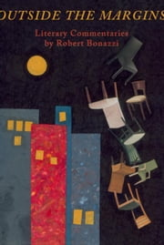 Outside the Margins: Literary Commentaries ebook by Bonazzi, Robert