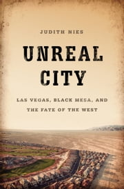 Unreal City - Las Vegas, Black Mesa, and the Fate of the West ebook by Judith Nies