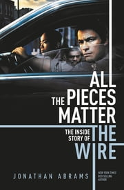 All the Pieces Matter - The Inside Story of The Wire ebook by Jonathan Abrams