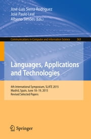 Languages, Applications and Technologies - 4th International Symposium, SLATE 2015, Madrid, Spain, June 18-19, 2015, Revised Selected Papers ebook by José-Luis Sierra-Rodríguez,José-Paulo Leal,Alberto Simões
