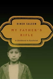 My Father's Rifle - A Childhood in Kurdistan ebook by Hiner Saleem,Catherine Temerson