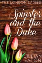 Spinster and the Duke - London Ladies, #2 ebook by Jillian Eaton