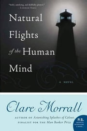 Natural Flights of the Human Mind - A Novel ebook by Clare Morrall