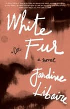 White Fur - A Novel ebook by Jardine Libaire