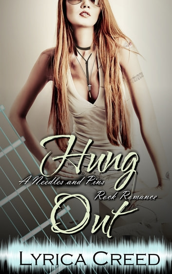 Hung Out: A Needles and Pins Rock Romance ebook by Lyrica Creed