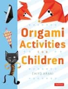 Origami Activities For Children ebook by Chiyo Araki