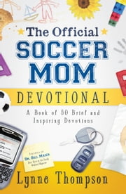 The Official Soccer Mom Devotional - A Book of 50 Brief and Inspiring Devotions ebook by Lynne Thompson,Bill Maier