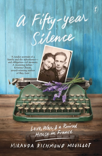 A Fifty-Year Silence - Love, War and a Ruined House in France ebook by Miranda Richmond Mouillot