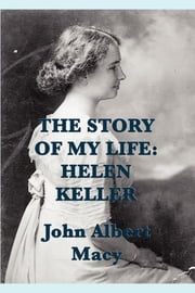 The Story of My Life ebook by John Albert Macy