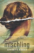 Mischling - A novel ebook by Affinity Konar