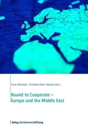 Bound to Cooperate - Europe and the Middle East ebook by Sven Behrendt,Christian-Peter Hanelt
