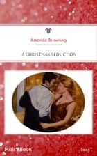 A Christmas Seduction ebook by Amanda Browning