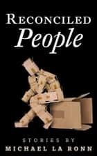 Reconciled People: Stories ebook by Michael La Ronn