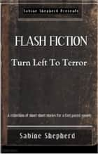 Turn Left to Terror-Flash Fiction ebook by Sabine Shepherd