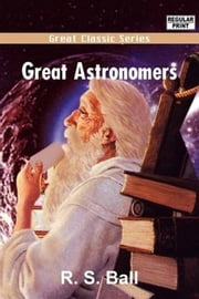 Great Astronomers ebook by R. S. Ball