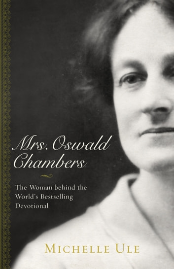 Mrs. Oswald Chambers - The Woman behind the World's Bestselling Devotional ebook by Michelle Ule