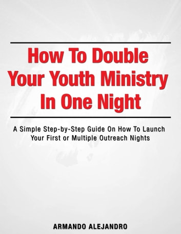 How to Double Your Youth Ministry in One Night ebook by Armando Alejandro