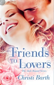 Friends to Lovers ebook by Christi Barth