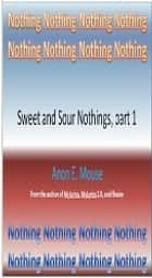 Sweet and Sour Nothings, part 1 ebook by Anon E. Mouse