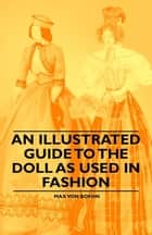 An Illustrated Guide to the Doll as Used in Fashion ebook by Max von Boehn
