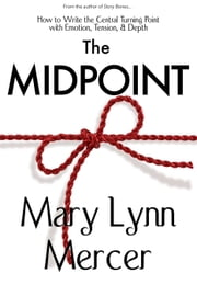 The Midpoint: How to Write the Central Turning Point with Emotion, Tension, & Depth ebook by Mary Mercer