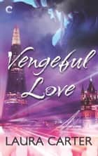Vengeful Love ebook by Laura Carter