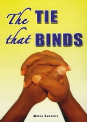 The Tie That Binds ebook by Mutea Rukwaru