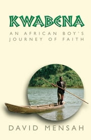 Kwabenah - An African Boy's Journey of Faith ebook by David Mensah