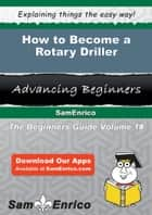 How to Become a Rotary Driller ebook by Belia Bannister