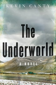 The Underworld: A Novel ebook by Kevin Canty