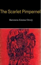The Scarlet Pimpernel ebook by Baroness Emma Orczy