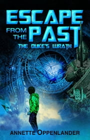 Escape From the Past: The Duke's Wrath - Escape From the Past, #1 ebook by Annette Oppenlander