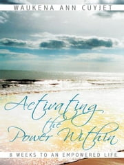 Activating the Power Within - 8 Weeks to an Empowered Life ebook by Waukena Ann Cuyjet