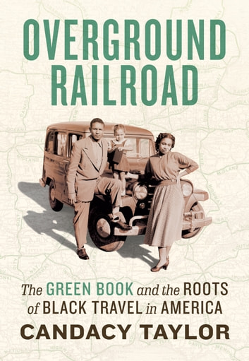Overground Railroad - The Green Book and the Roots of Black Travel in America ebook by Candacy Taylor