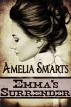 Emma's Surrender ebook by Amelia Smarts