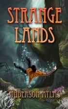Strange Lands ebook by Anderson Atlas
