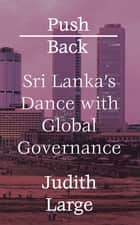 Push Back - Sri Lanka's Dance with Global Governance ebook by Judith Large