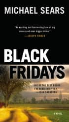 Black Fridays - A Novel ebook by Michael Sears