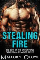 Stealing Fire ebook by Mallory Crowe