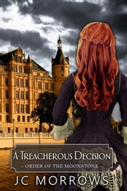A Treacherous Decision - Order of the MoonStone, #2 ebook by JC Morrows