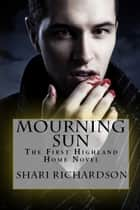 Mourning Sun - The First Highland Home Novel ebook by Shari Richardson