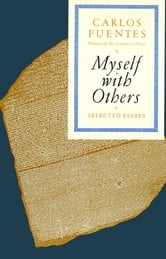 Myself with Others - Selected Essays ebook by Carlos Fuentes