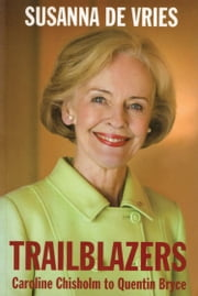 Trailblazers - Caroline Chisholm to Quentin Bryce ebook by Susanna de Vries