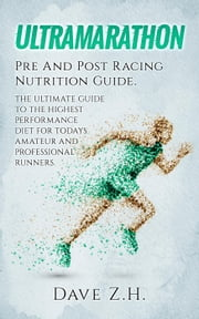 Ultramarathon: Pre And Post Racing Nutrition Guide ebook by Dave Z. H.