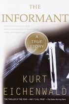 The Informant - A True Story ebook by Kurt Eichenwald